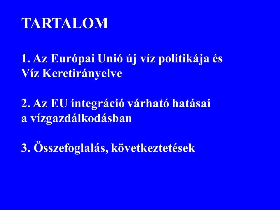 TARTALOM 1. Az Európai Unió új víz politikája és Víz Keretirányelve 2. Az EU integráció várható hatásai a vízgazdálkodásban 3. Összefoglalás, következ