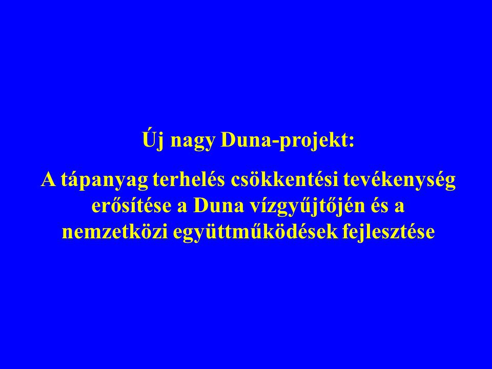 Új nagy Duna-projekt: A tápanyag terhelés csökkentési tevékenység erősítése a Duna vízgyűjtőjén és a nemzetközi együttműködések fejlesztése