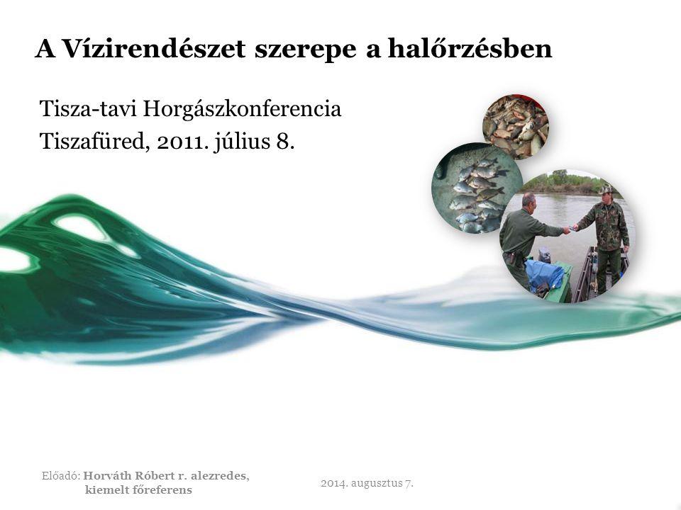A Vízirendészet szerepe a halőrzésben Tisza-tavi Horgászkonferencia Tiszafüred, 2011.