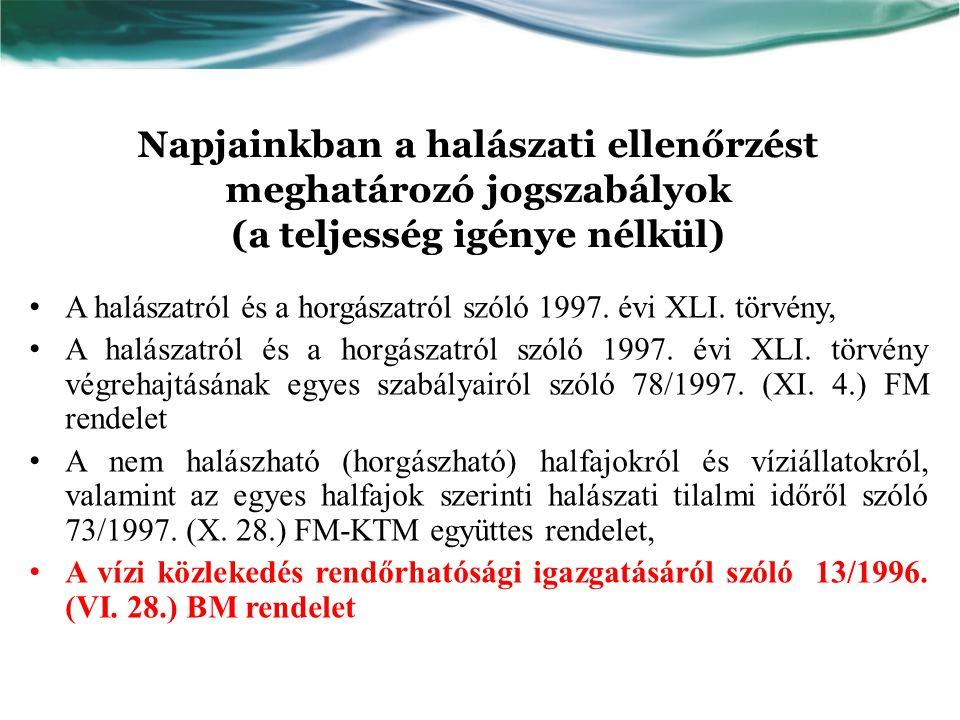 Napjainkban a halászati ellenőrzést meghatározó jogszabályok (a teljesség igénye nélkül) A halászatról és a horgászatról szóló 1997.