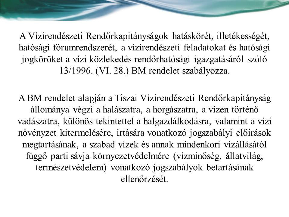 A Vízirendészeti Rendőrkapitányságok hatáskörét, illetékességét, hatósági fórumrendszerét, a vízirendészeti feladatokat és hatósági jogköröket a vízi közlekedés rendőrhatósági igazgatásáról szóló 13/1996.