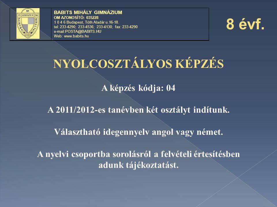 NYOLCOSZTÁLYOS KÉPZÉS A képzés kódja: 04 A 2011/2012-es tanévben két osztályt indítunk. Választható idegennyelv angol vagy német. A nyelvi csoportba s