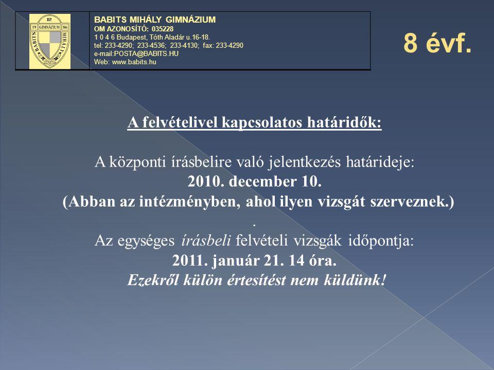 A felvételivel kapcsolatos határidők: A központi írásbelire való jelentkezés határideje: 2010. december 10. (Abban az intézményben, ahol ilyen vizsgát