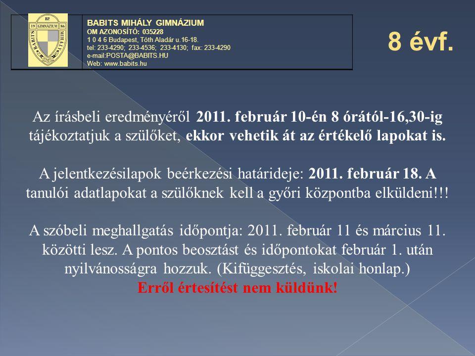 Az írásbeli eredményéről 2011. február 10-én 8 órától-16,30-ig tájékoztatjuk a szülőket, ekkor vehetik át az értékelő lapokat is. A jelentkezésilapok