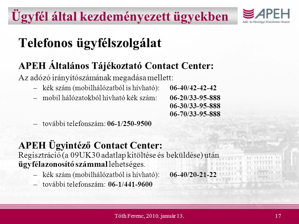 Tóth Ferenc, 2010. január 13.17 Ügyfél által kezdeményezett ügyekben Telefonos ügyfélszolgálat APEH Általános Tájékoztató Contact Center: Az adózó irá