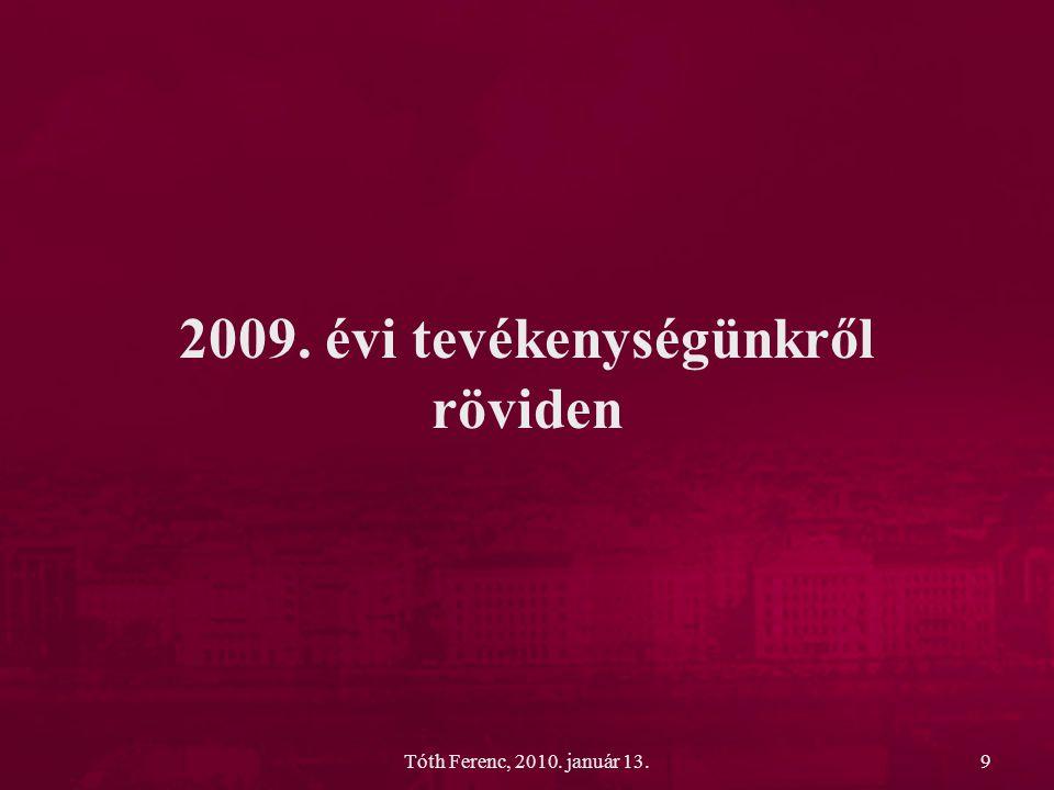 Tóth Ferenc, 2010. január 13.9 2009. évi tevékenységünkről röviden