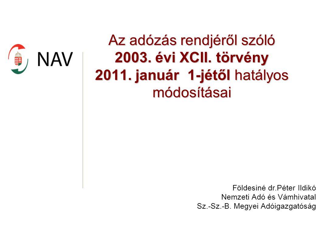 Az adózás rendjéről szóló 2003. évi XCII. törvény 2011. január 1-jétől hatályos módosításai Földesiné dr.Péter Ildikó Nemzeti Adó és Vámhivatal Sz.-Sz