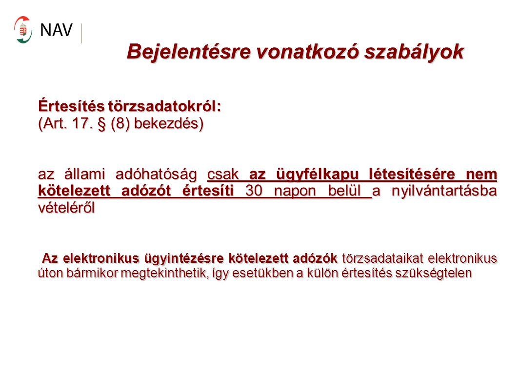 Bejelentésre vonatkozó szabályok Értesítés törzsadatokról: (Art. 17. § (8) bekezdés) az állami adóhatóság csak az ügyfélkapu létesítésére nem köteleze