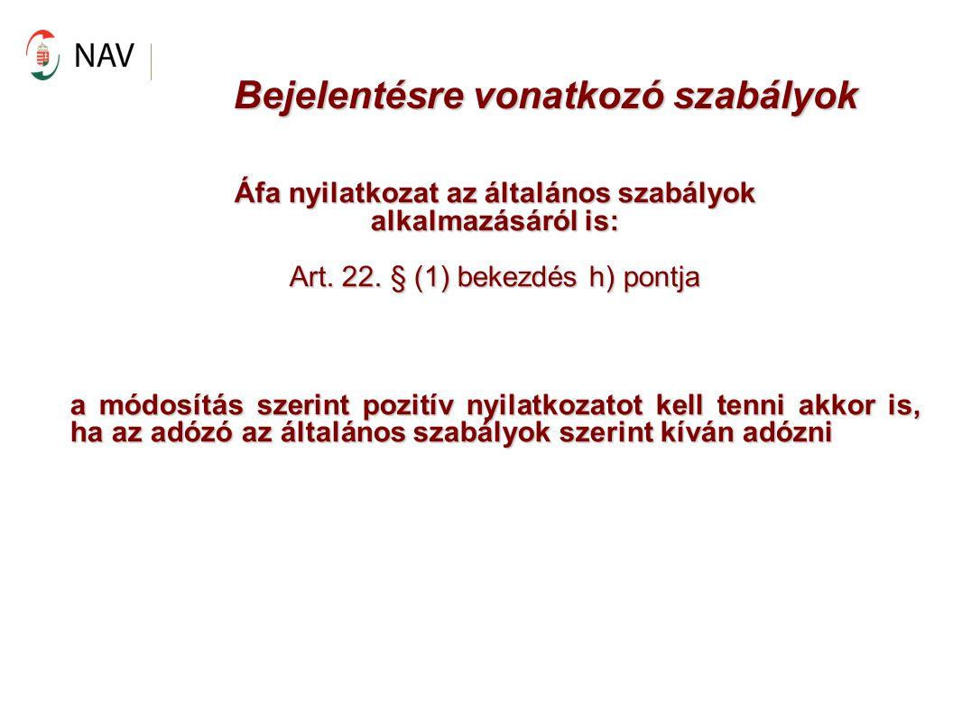 Bejelentésre vonatkozó szabályok Áfa nyilatkozat az általános szabályok alkalmazásáról is: Art. 22. § (1) bekezdés h) pontja a módosítás szerint pozit