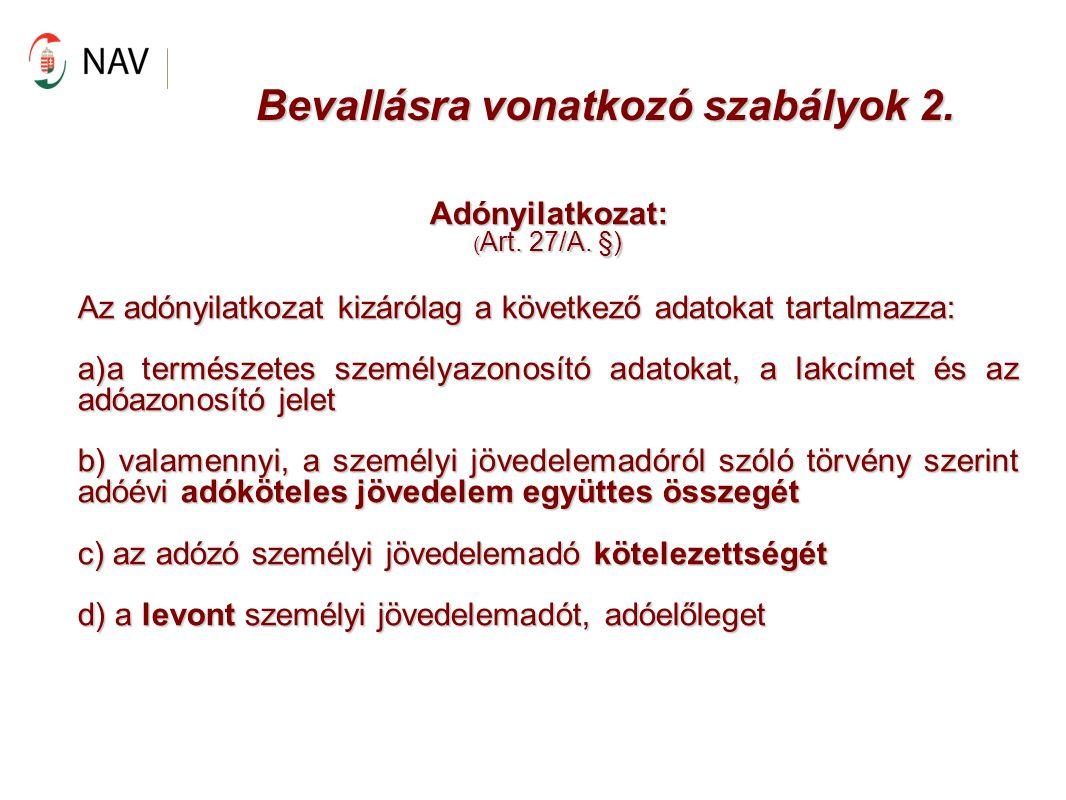 Bevallásra vonatkozó szabályok 2. Adónyilatkozat: ( Art. 27/A. §) Az adónyilatkozat kizárólag a következő adatokat tartalmazza: a)a természetes személ