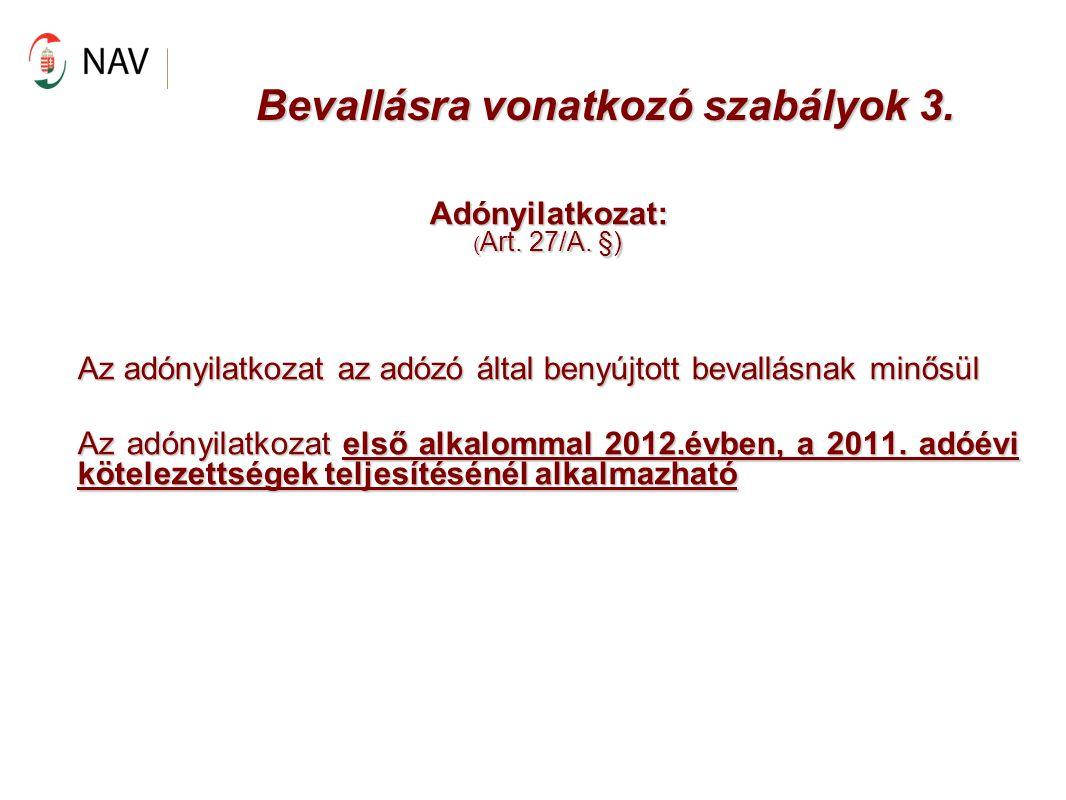 Bevallásra vonatkozó szabályok 3. Adónyilatkozat: ( Art. 27/A. §) Az adónyilatkozat az adózó által benyújtott bevallásnak minősül Az adónyilatkozat el