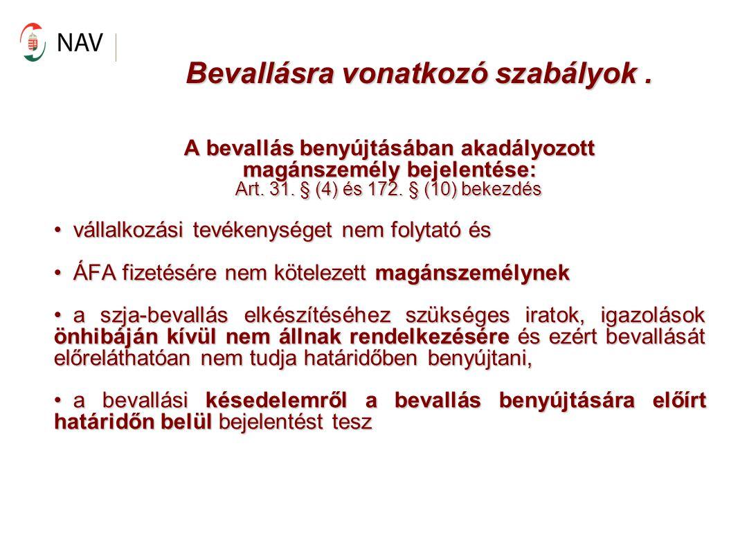 Bevallásra vonatkozó szabályok. A bevallás benyújtásában akadályozott magánszemély bejelentése: Art. 31. § (4) és 172. § (10) bekezdés vállalkozási te