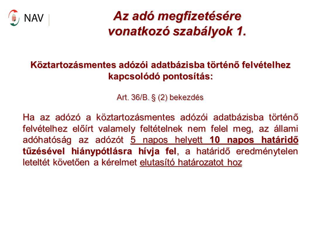 Az adó megfizetésére vonatkozó szabályok 1. Köztartozásmentes adózói adatbázisba történő felvételhez kapcsolódó pontosítás: Art. 36/B. § (2) bekezdés