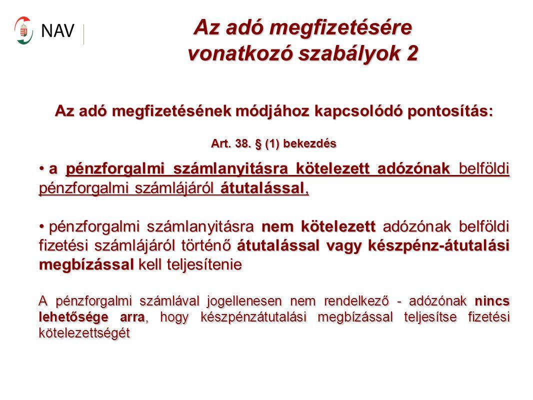 Az adó megfizetésére vonatkozó szabályok 2 Az adó megfizetésének módjához kapcsolódó pontosítás: Art. 38. § (1) bekezdés a pénzforgalmi számlanyitásra