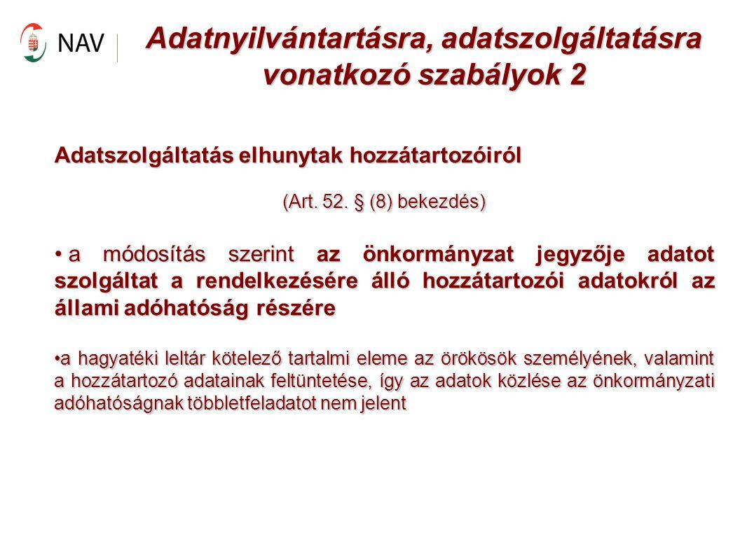 Adatnyilvántartásra, adatszolgáltatásra vonatkozó szabályok 2 Adatszolgáltatás elhunytak hozzátartozóiról (Art. 52. § (8) bekezdés) a módosítás szerin