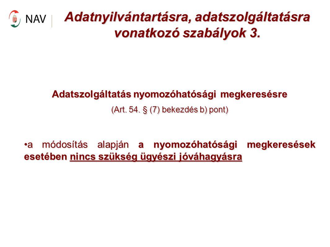 Adatnyilvántartásra, adatszolgáltatásra vonatkozó szabályok 3. Adatszolgáltatás nyomozóhatósági megkeresésre (Art. 54. § (7) bekezdés b) pont) a módos