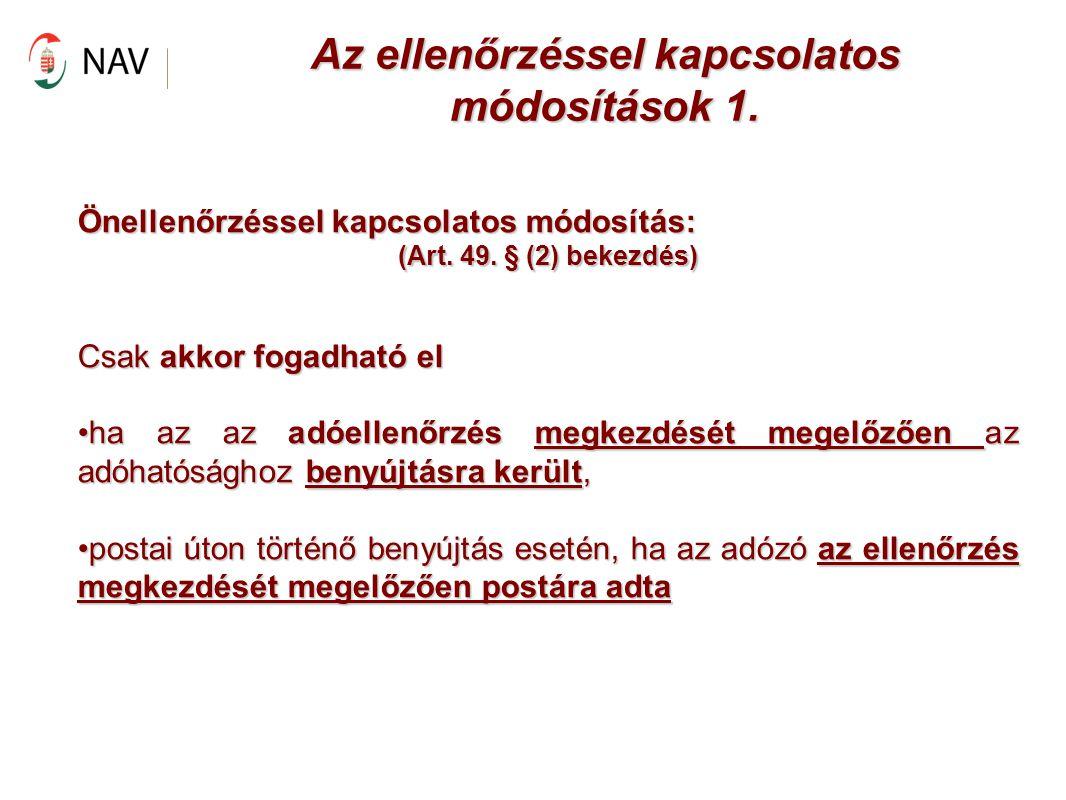 Az ellenőrzéssel kapcsolatos módosítások 1. Önellenőrzéssel kapcsolatos módosítás: (Art. 49. § (2) bekezdés) Csak akkor fogadható el ha az az adóellen