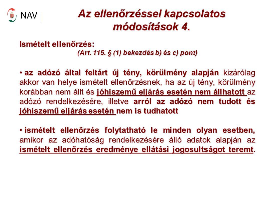Az ellenőrzéssel kapcsolatos módosítások 4. Ismételt ellenőrzés: (Art. 115. § (1) bekezdés b) és c) pont) az adózó által feltárt új tény, körülmény al