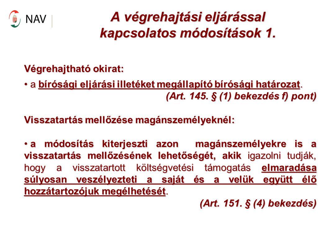 A végrehajtási eljárással kapcsolatos módosítások 1. Végrehajtható okirat: a bírósági eljárási illetéket megállapító bírósági határozat. a bírósági el