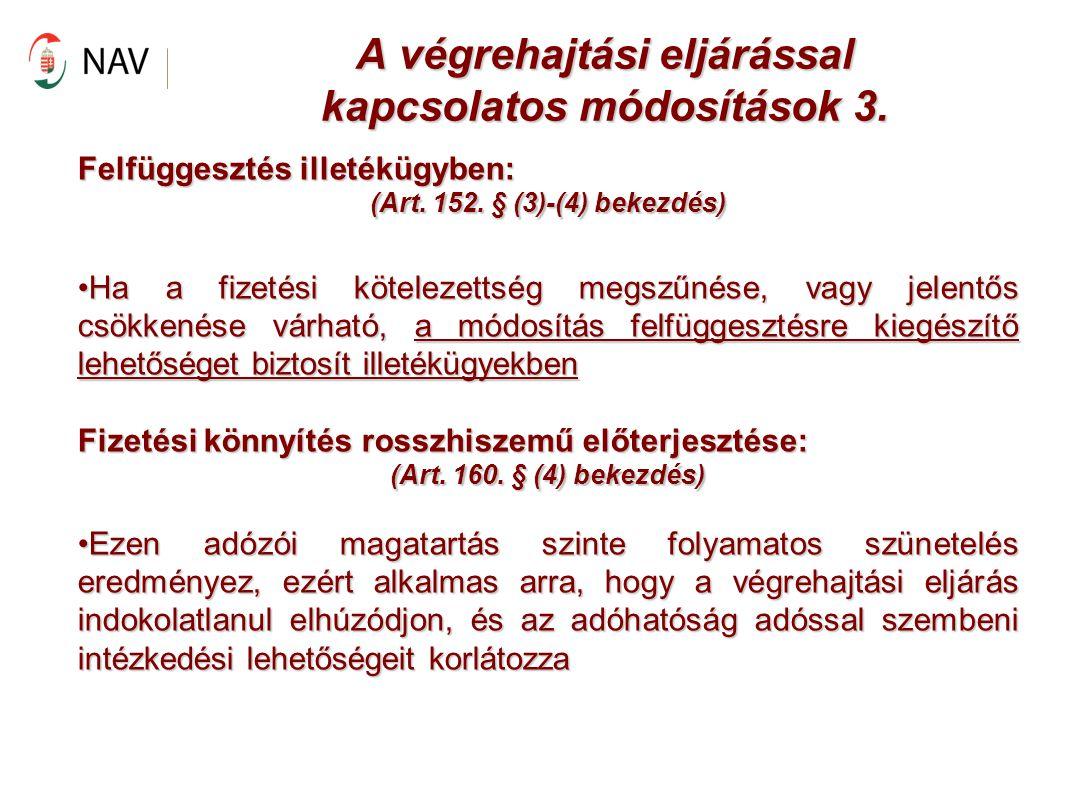 A végrehajtási eljárással kapcsolatos módosítások 3. Felfüggesztés illetékügyben: (Art. 152. § (3)-(4) bekezdés) Ha a fizetési kötelezettség megszűnés