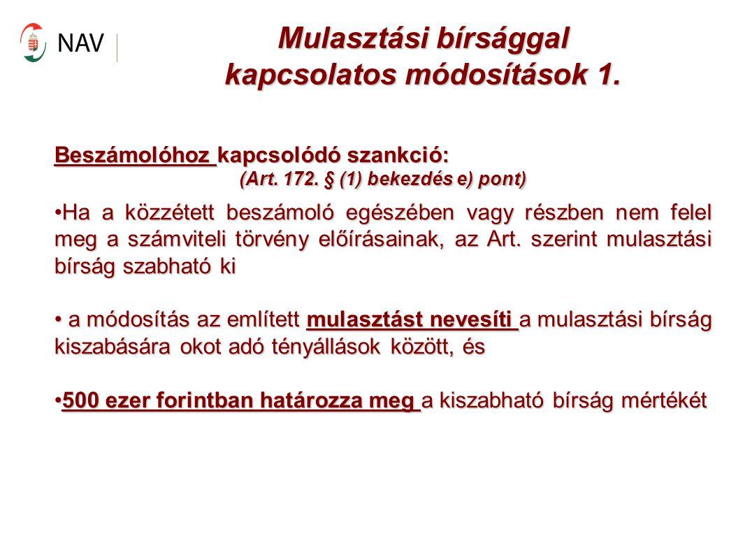 Mulasztási bírsággal kapcsolatos módosítások 1. Beszámolóhoz kapcsolódó szankció: (Art. 172. § (1) bekezdés e) pont) Ha a közzétett beszámoló egészébe