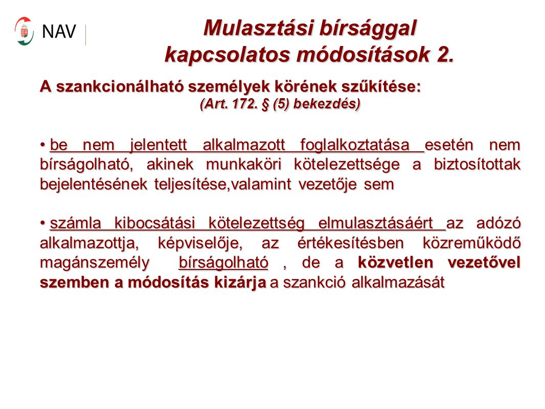 Mulasztási bírsággal kapcsolatos módosítások 2. A szankcionálható személyek körének szűkítése: (Art. 172. § (5) bekezdés) be nem jelentett alkalmazott