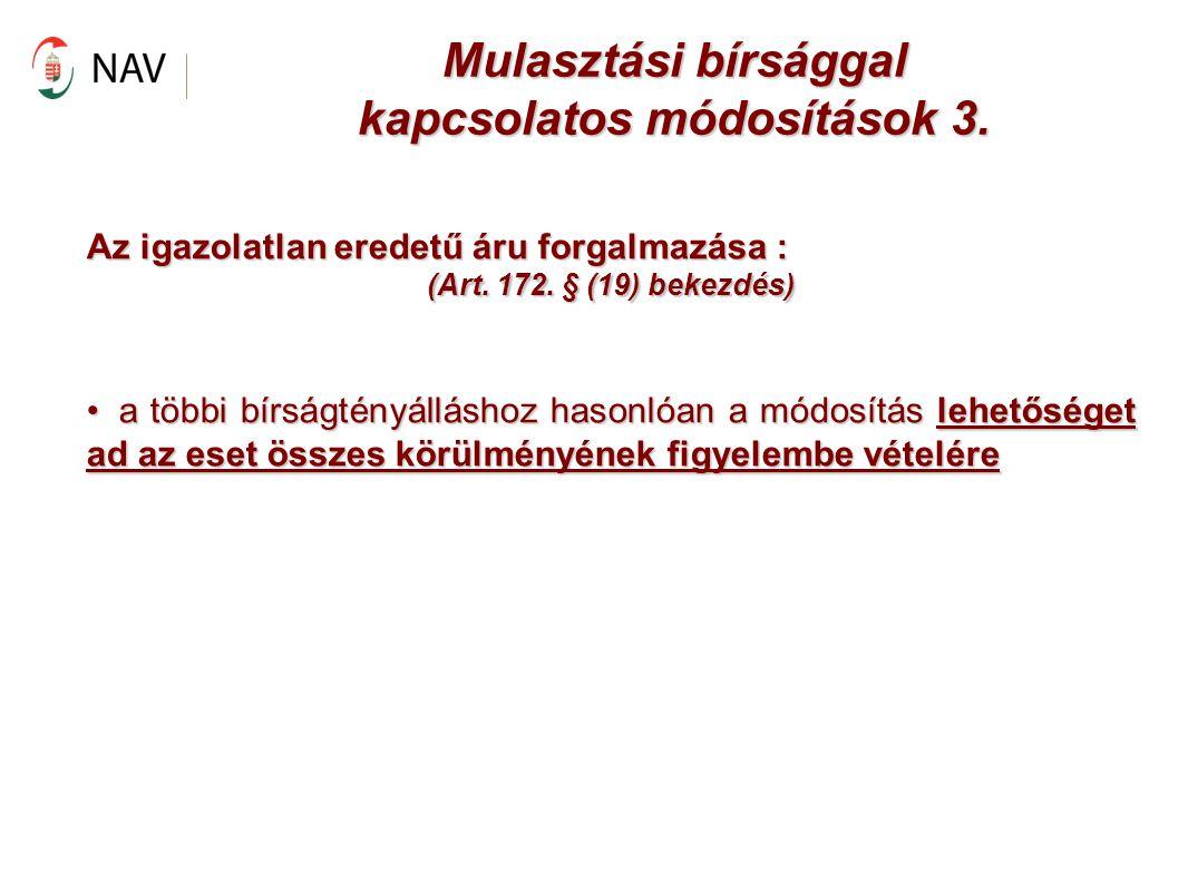 Mulasztási bírsággal kapcsolatos módosítások 3. Az igazolatlan eredetű áru forgalmazása : (Art. 172. § (19) bekezdés) a többi bírságtényálláshoz hason