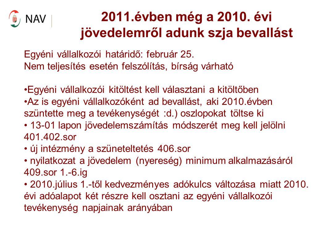 2011.évben még a 2010. évi jövedelemről adunk szja bevallást Egyéni vállalkozói határidő: február 25. Nem teljesítés esetén felszólítás, bírság várhat