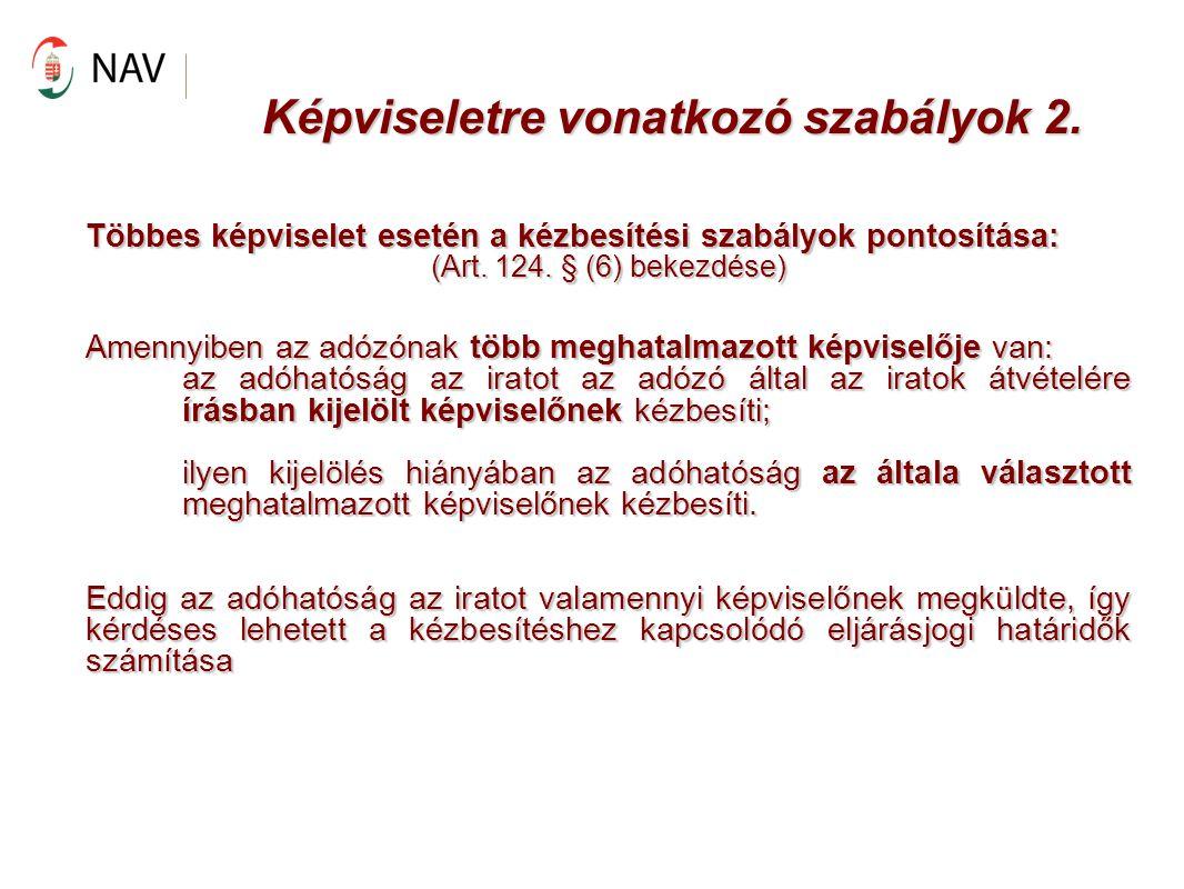 Képviseletre vonatkozó szabályok 2. Többes képviselet esetén a kézbesítési szabályok pontosítása: (Art. 124. § (6) bekezdése) Amennyiben az adózónak t