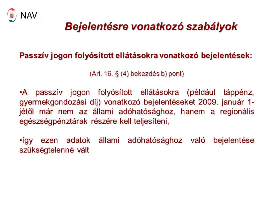 Bejelentésre vonatkozó szabályok Passzív jogon folyósított ellátásokra vonatkozó bejelentések: (Art. 16. § (4) bekezdés b) pont) A passzív jogon folyó