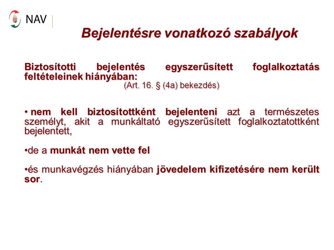 Bejelentésre vonatkozó szabályok Biztosítotti bejelentés egyszerűsített foglalkoztatás feltételeinek hiányában: (Art. 16. § (4a) bekezdés) nem kell bi
