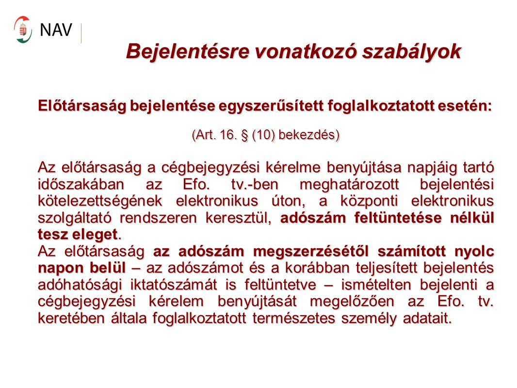 Bejelentésre vonatkozó szabályok Előtársaság bejelentése egyszerűsített foglalkoztatott esetén: (Art. 16. § (10) bekezdés) Az előtársaság a cégbejegyz