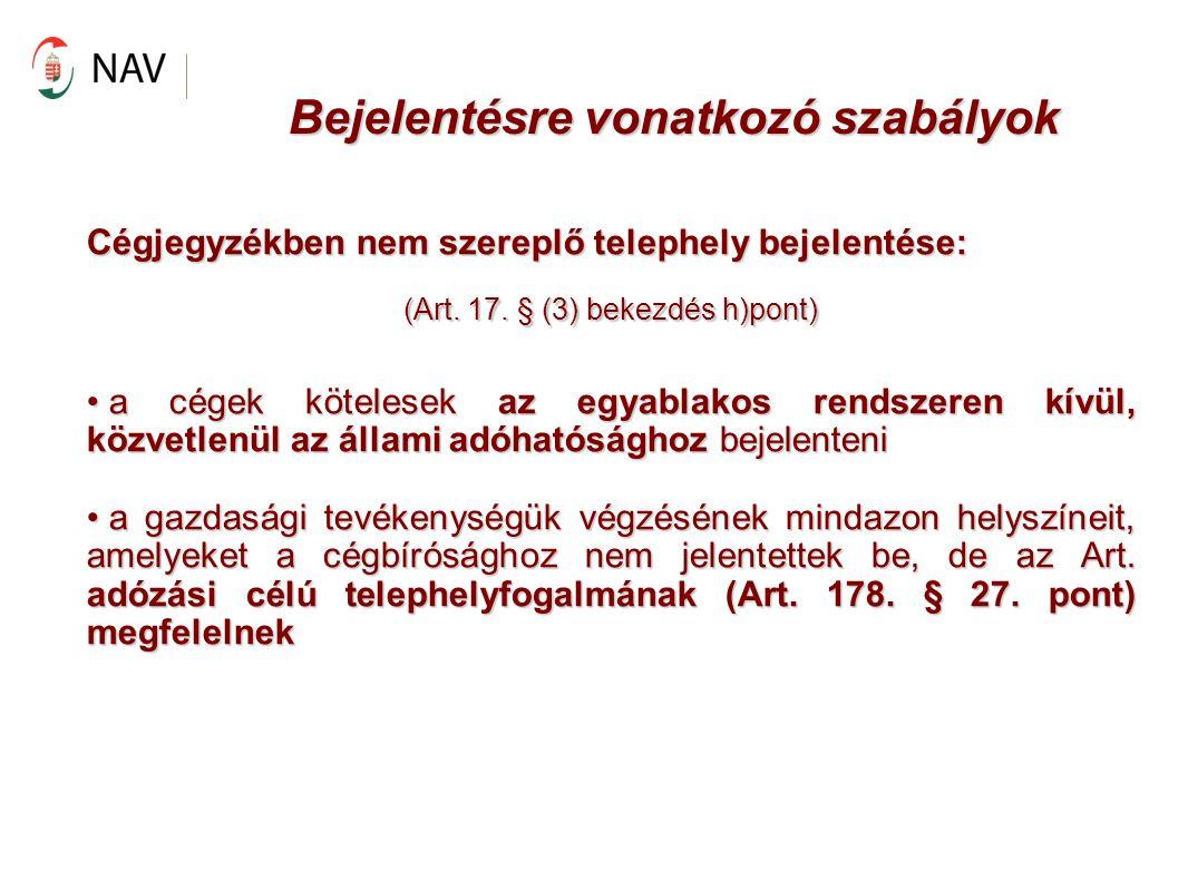 Bejelentésre vonatkozó szabályok Cégjegyzékben nem szereplő telephely bejelentése: (Art. 17. § (3) bekezdés h)pont) a cégek kötelesek az egyablakos re