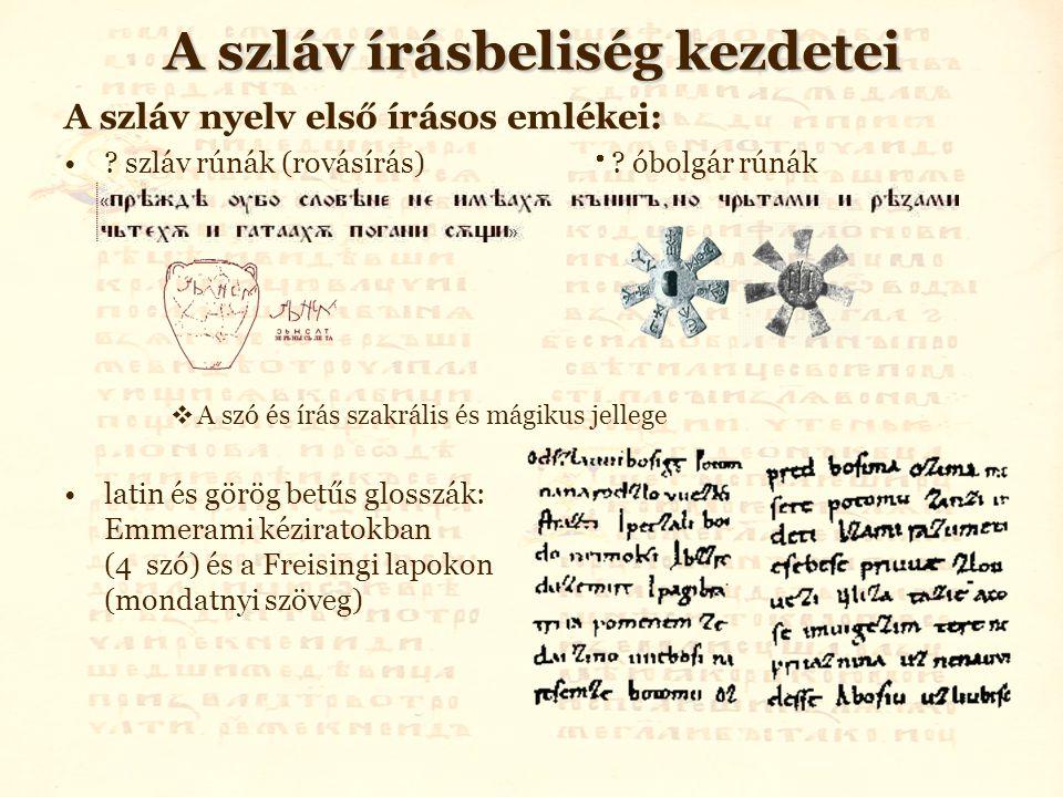 A szláv írásbeliség kezdetei A szláv nyelv első írásos emlékei: ? szláv rúnák (rovásírás)  ? óbolgár rúnák  A szó és írás szakrális és mágikus jelle