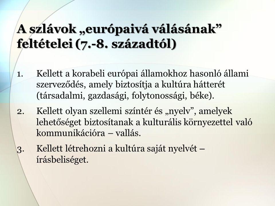 """A szlávok """"európaivá válásának"""" feltételei (7.-8. századtól) 1.Kellett a korabeli európai államokhoz hasonló állami szerveződés, amely biztosítja a ku"""