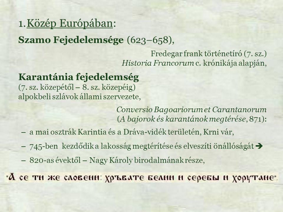 1.Közép Európában: Szamo Fejedelemsége (623–658), Fredegar frank történetíró (7. sz.) Historia Francorum c. krónikája alapján, Karantánia fejedelemség