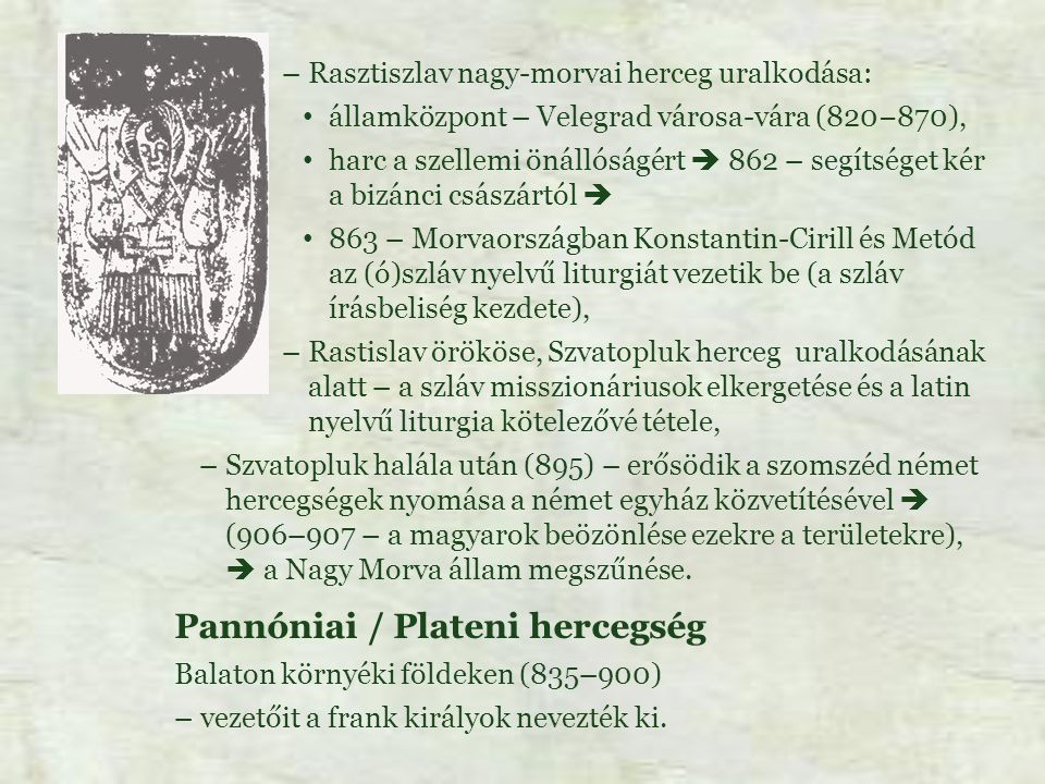 –Rasztiszlav nagy-morvai herceg uralkodása: államközpont – Velegrad városa-vára (820−870), harc a szellemi önállóságért  862 – segítséget kér a bizán