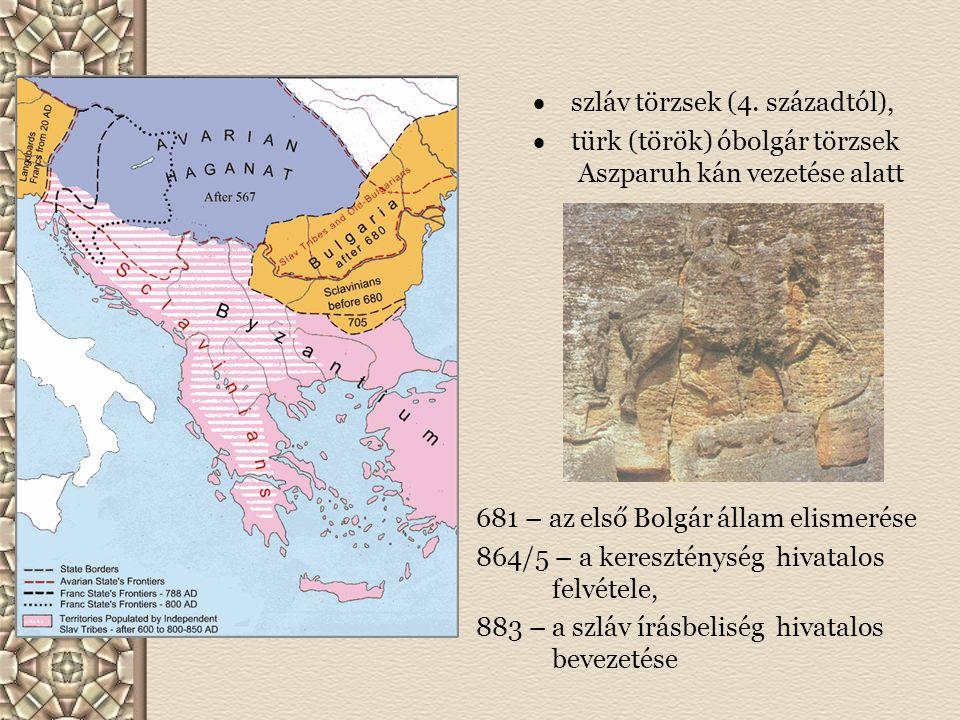  szláv törzsek (4. századtól),  türk (török) óbolgár törzsek Aszparuh kán vezetése alatt 681 – az első Bolgár állam elismerése 864/5 – a kereszténys