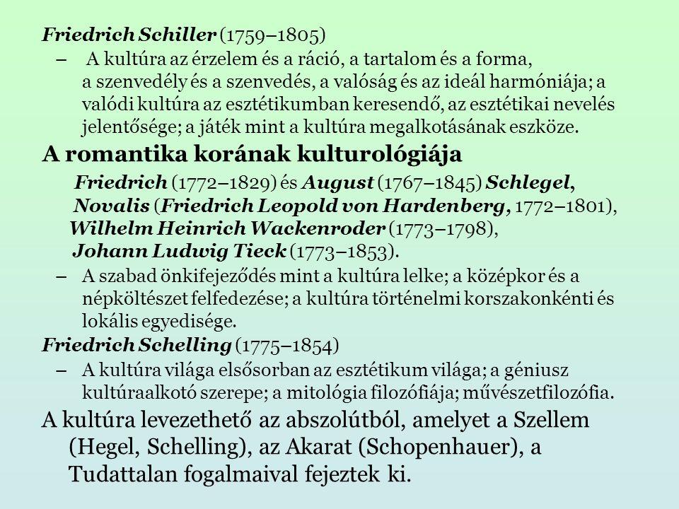 Friedrich Schiller (1759–1805) – A kultúra az érzelem és a ráció, a tartalom és a forma, a szenvedély és a szenvedés, a valóság és az ideál harmóniája; a valódi kultúra az esztétikumban keresendő, az esztétikai nevelés jelentősége; a játék mint a kultúra megalkotásának eszköze.