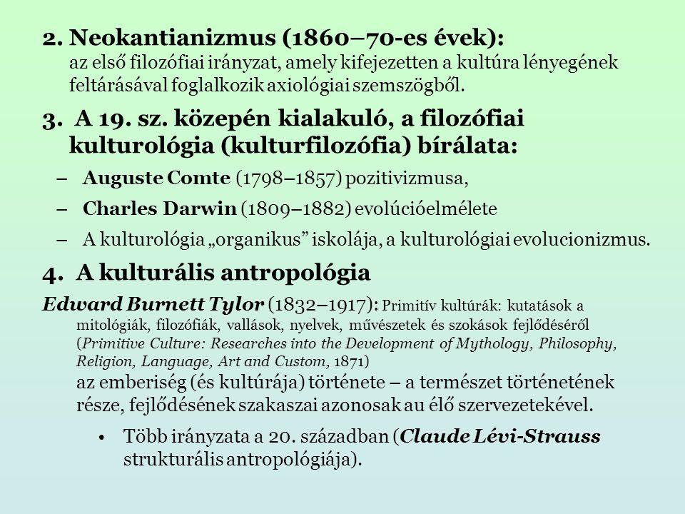 2.Neokantianizmus (1860–70-es évek): az első filozófiai irányzat, amely kifejezetten a kultúra lényegének feltárásával foglalkozik axiológiai szemszögből.