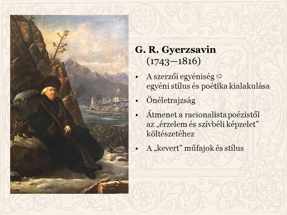 """G. R. Gyerzsavin (1743—1816) A szerzői egyéniség  egyéni stílus és poétika kialakulása Önéletrajzság Átmenet a racionalista poézistől az """"érzelem és"""