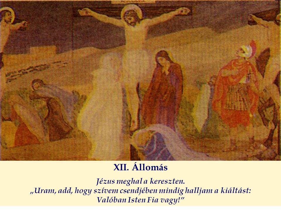 """XII. Állomás Jézus meghal a kereszten. """"Uram, add, hogy szívem csendjében mindig halljam a kiáltást: Valóban Isten Fia vagy!"""""""