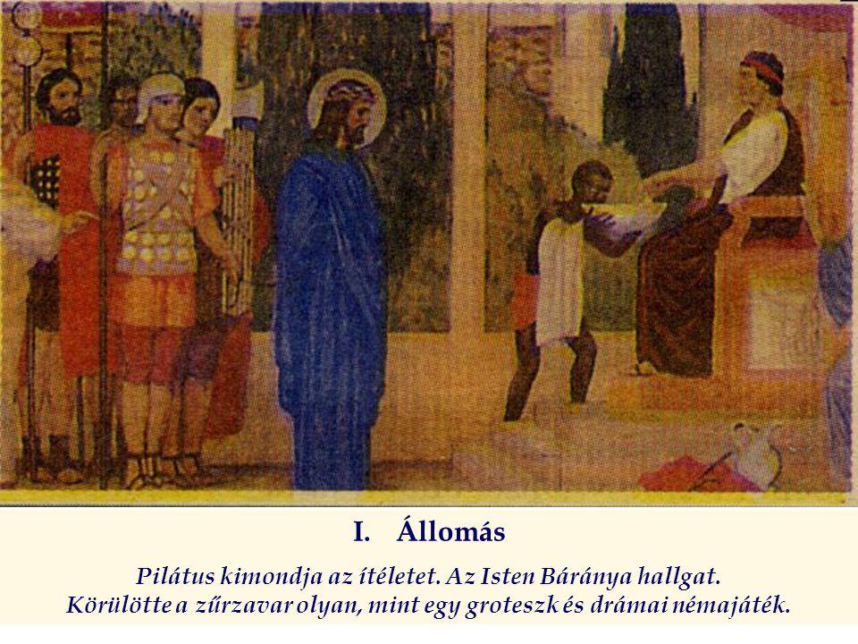 I.Állomás Pilátus kimondja az ítéletet. Az Isten Báránya hallgat. Körülötte a zűrzavar olyan, mint egy groteszk és drámai némajáték.