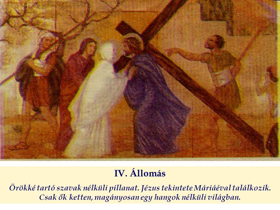 IV. Állomás Örökké tartó szavak nélküli pillanat. Jézus tekintete Máriáéval találkozik. Csak ők ketten, magányosan egy hangok nélküli világban.