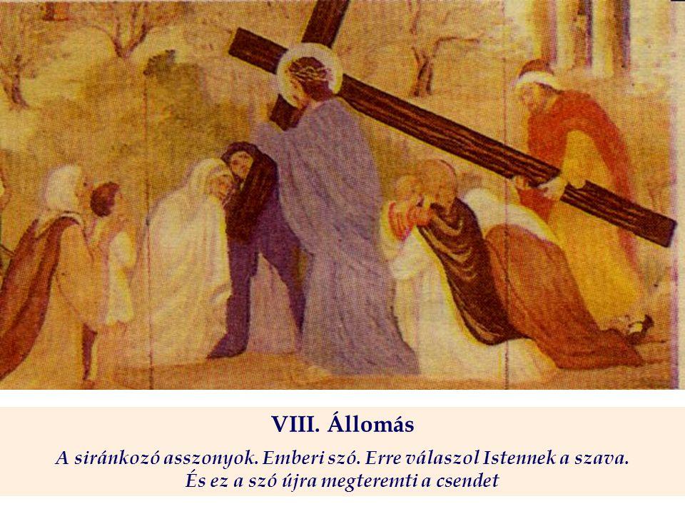 VIII. Állomás A siránkozó asszonyok. Emberi szó. Erre válaszol Istennek a szava. És ez a szó újra megteremti a csendet