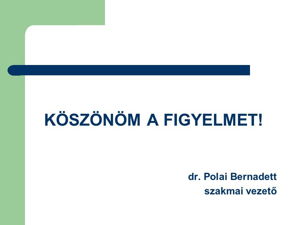 KÖSZÖNÖM A FIGYELMET! dr. Polai Bernadett szakmai vezető