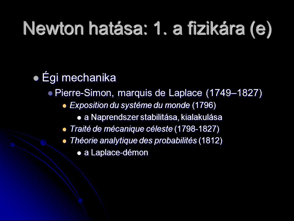 Newton hatása: 1. a fizikára (e) Égi mechanika Égi mechanika Pierre-Simon, marquis de Laplace (1749–1827) Pierre-Simon, marquis de Laplace (1749–1827)