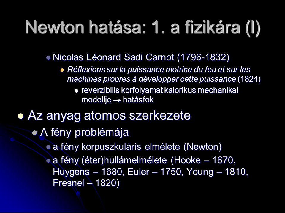 Newton hatása: 1. a fizikára (l) Nicolas Léonard Sadi Carnot (1796-1832) Nicolas Léonard Sadi Carnot (1796-1832) Réflexions sur la puissance motrice d