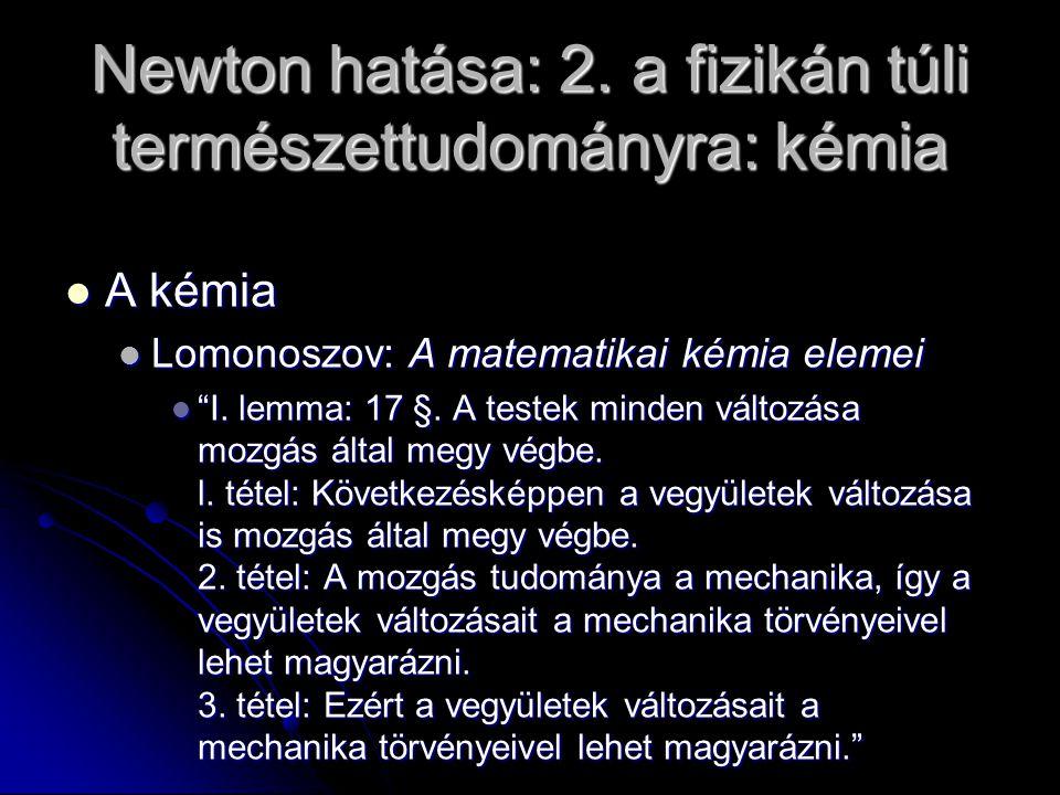 Newton hatása: 2. a fizikán túli természettudományra: kémia A kémia A kémia Lomonoszov: A matematikai kémia elemei Lomonoszov: A matematikai kémia ele