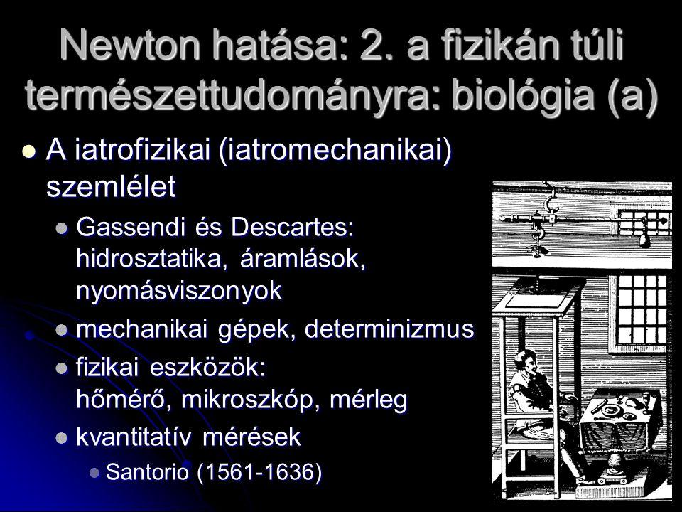Newton hatása: 2. a fizikán túli természettudományra: biológia (a) A iatrofizikai (iatromechanikai) szemlélet A iatrofizikai (iatromechanikai) szemlél